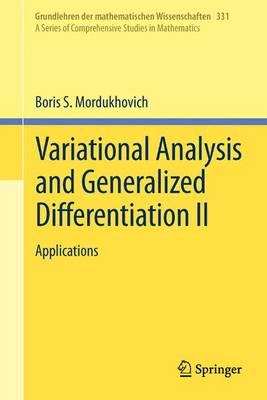 Variational Analysis and Generalized Differentiation II: Applications - Grundlehren der mathematischen Wissenschaften 331 (Hardback)