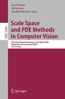 Scale Space and PDE Methods in Computer Vision: 5th International Conference, Scale-Space 2005, Hofgeismar, Germany, April 7-9, 2005, Proceedings - Image Processing, Computer Vision, Pattern Recognition, and Graphics 3459 (Paperback)
