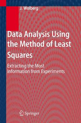 Data Analysis Using the Method of Least Squares: Extracting the Most Information from Experiments (Paperback)