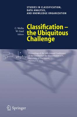 Classification - the Ubiquitous Challenge: Proceedings of the 28th Annual Conference of the Gesellschaft fur Klassifikation e.V., University of Dortmund, March 9-11, 2004 - Studies in Classification, Data Analysis, and Knowledge Organization (Paperback)