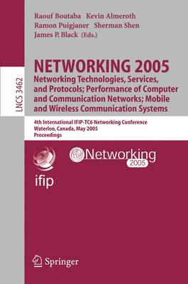 NETWORKING 2005. Networking Technologies, Services, and Protocols; Performance of Computer and Communication Networks; Mobile and Wireless Communications Systems: 4th International IFIP-TC6 Networking Conference, Waterloo, Canada, May 2-6, 2005, Proceedings - Lecture Notes in Computer Science 3462 (Paperback)
