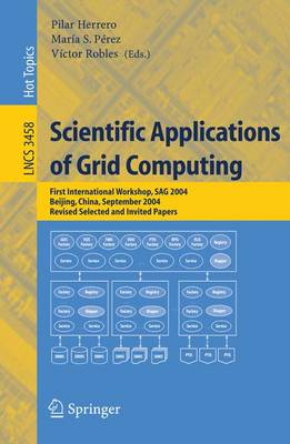 Scientific Applications of Grid Computing: First International Workshop, SAG 2004, Beijing, China, September, Revised Selected and Invited Papers - Theoretical Computer Science and General Issues 3458 (Paperback)