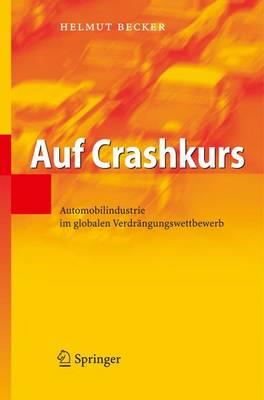 Auf Crashkurs: Automobilindustrie Im Globalen Verdrangungswettbewerb (Book)