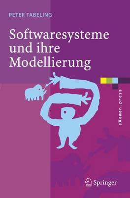 Softwaresysteme Und Ihre Modellierung: Grundlagen, Methoden Und Techniken (Paperback)