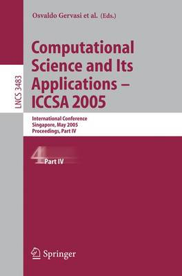 Computational Science and Its Applications - ICCSA 2005: International Conference, Singapore, May 9-12, 2005, Proceedings, Part IV - Lecture Notes in Computer Science 3483 (Paperback)