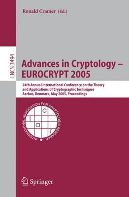 Advances in Cryptology - EUROCRYPT 2005: 24th Annual International Conference on the Theory and Applications of Cryptographic Techniques, Aarhus, Denmark, May 22-26, 2005, Proceedings - Security and Cryptology 3494 (Paperback)