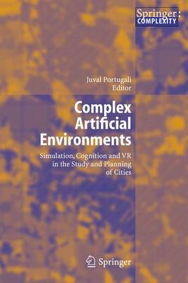 Complex Artificial Environments: Simulation, Cognition and VR in the Study and Planning of Cities (Hardback)
