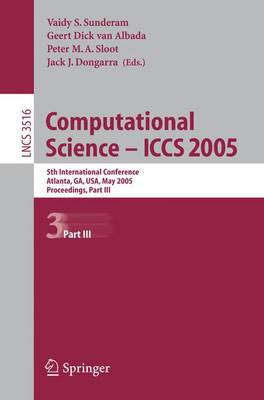 Computational Science -- ICCS 2005: 5th International Conference, Atlanta, GA, USA, May 22-25, 2005, Proceedings, Part III - Theoretical Computer Science and General Issues 3516 (Paperback)