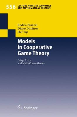 Models in Cooperative Game Theory: Crisp, Fuzzy, and Multi-Choice Games - Lecture Notes in Economics and Mathematical Systems v.556 (Paperback)