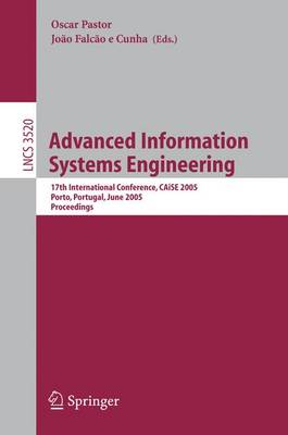 Advanced Information Systems Engineering: 17th International Conference, CAiSE 2005, Porto, Portugal, June 13-17, 2005, Proceedings - Lecture Notes in Computer Science 3520 (Paperback)