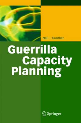 Guerrilla Capacity Planning: A Tactical Approach to Planning for Highly Scalable Applications and Services (Hardback)