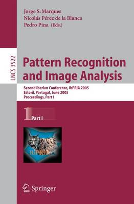 Pattern Recognition and Image Analysis: Second Iberian Conference, IbPRIA 2005, Estoril, Portugal, June 7-9, 2005, Proceedings, Part 1 - Image Processing, Computer Vision, Pattern Recognition, and Graphics 3522 (Paperback)