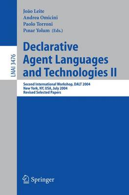 Declarative Agent Languages and Technologies II: Second International Workshop, DALT 2004, New York, NY, USA, July 19, 2004, Revised Selected Papers - Lecture Notes in Artificial Intelligence 3476 (Paperback)