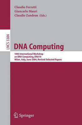 DNA Computing: 10th International Workshop on DNA Computing, DNA10, Milan, Italy, June 7-10, 2004, Revised Selected Papers - Lecture Notes in Computer Science 3384 (Paperback)