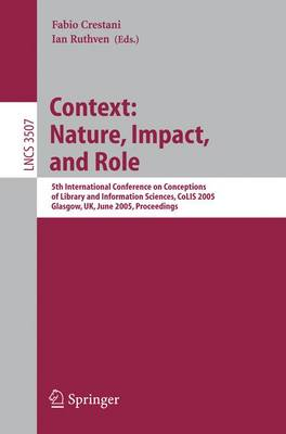 Information Context: Nature, Impact, and Role: 5th International Conference on Conceptions of Library and Information Sciences, CoLIS 2005, Glasgow, UK, June 4-8, 2005 Proceedings - Lecture Notes in Computer Science 3507 (Paperback)