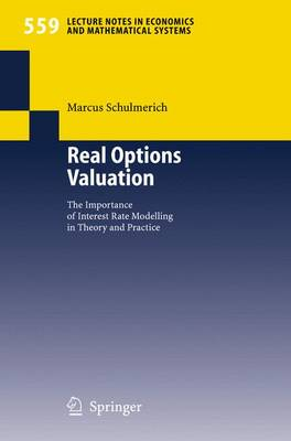 Real Options Valuation: The Importance of Interest Rate Modelling in Theory and Practice - Lecture Notes in Economics and Mathematical Systems v. 559 (Paperback)