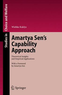 Amartya Sen's Capability Approach: Theoretical Insights and Empirical Applications - Studies in Choice and Welfare (Hardback)