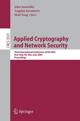 Applied Cryptography and Network Security: Third International Conference, ACNS 2005, New York, NY, USA, June 7-10, 2005, Proceedings - Security and Cryptology 3531 (Paperback)