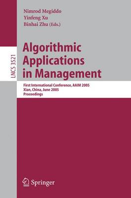 Algorithmic Applications in Management: First International Conference, AAIM 2005, Xian, China, June 22-25, 2005, Proceedings - Information Systems and Applications, incl. Internet/Web, and HCI 3521 (Paperback)