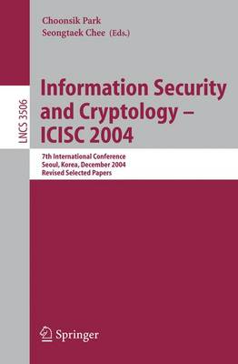 Information Security and Cryptology - ICISC 2004: 7th International Conference, Seoul, Korea, December 2-3, 2004, Revised Selected Papers - Lecture Notes in Computer Science 3506 (Paperback)