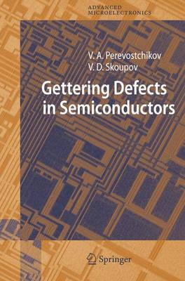 Gettering Defects in Semiconductors - Springer Series in Advanced Microelectronics 19 (Hardback)