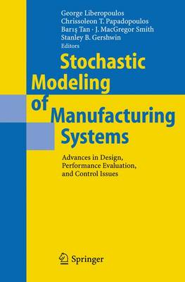 Stochastic Modeling of Manufacturing Systems: Advances in Design, Performance Evaluation, and Control Issues (Hardback)