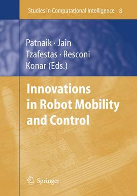 Innovations in Robot Mobility and Control - Studies in Computational Intelligence 8 (Hardback)