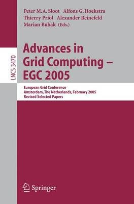 Advances in Grid Computing - EGC 2005: European Grid Conference, Amsterdam, The Netherlands, February 14-16, 2005, Revised Selected Papers - Lecture Notes in Computer Science 3470 (Paperback)