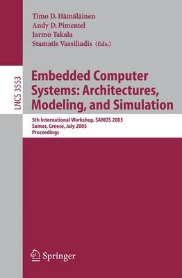 Embedded Computer Systems: Architectures, Modeling, and Simulation: 5th International Workshop, SAMOS 2005, Samos, Greece, July 18-20, Proceedings - Lecture Notes in Computer Science 3553 (Paperback)
