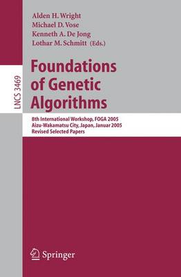 Foundations of Genetic Algorithms: 8th International Workshop, FOGA 2005, Aizu-Wakamatsu City, Japan, January 5-9, 2005, Revised Selected Papers - Theoretical Computer Science and General Issues 3469 (Paperback)