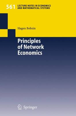 Principles of Network Economics - Lecture Notes in Economics and Mathematical Systems 561 (Paperback)