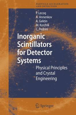 Inorganic Scintillators for Detector Systems: Physical Principles and Crystal Engineering - Particle Acceleration and Detection (Hardback)