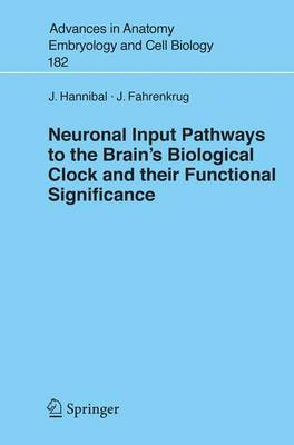 Neuronal Input Pathways to the Brain's Biological Clock and their Functional Significance - Advances in Anatomy, Embryology and Cell Biology 182 (Paperback)