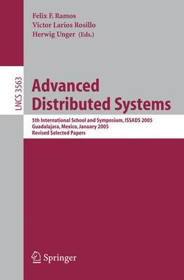 Advanced Distributed Systems: 5th International School and Symposium, ISSADS 2005, Guadalajara, Mexico, January 24-28, 2005, Revised Selected Papers - Lecture Notes in Computer Science 3563 (Paperback)