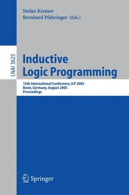 Inductive Logic Programming: 15th International Conference, ILP 2005, Bonn, Germany, August 10-13, 2005, Proceedings - Lecture Notes in Computer Science 3625 (Paperback)