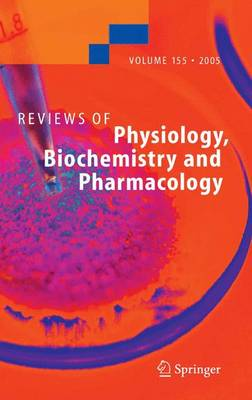 Reviews of Physiology, Biochemistry and Pharmacology 155 - Reviews of Physiology, Biochemistry and Pharmacology 155 (Hardback)