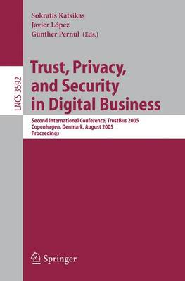 Trust, Privacy, and Security in Digital Business: Second International Conference, TrustBus 2005, Copenhagen, Denmark, August 22-26, 2005, Proceedings - Lecture Notes in Computer Science 3592 (Paperback)