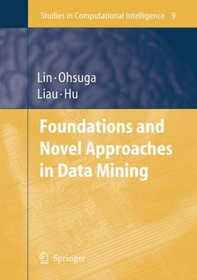 Foundations and Novel Approaches in Data Mining - Studies in Computational Intelligence 9 (Hardback)