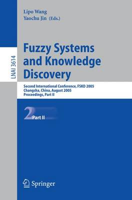 Fuzzy Systems and Knowledge Discovery: Second International Conference, FSKD 2005, Changsha, China, August 27-29, 2005, Proceedings, Part II - Lecture Notes in Computer Science 3614 (Paperback)