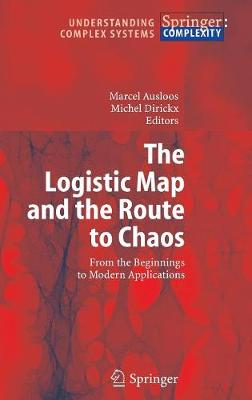 The Logistic Map and the Route to Chaos: From the Beginnings to Modern Applications - Understanding Complex Systems (Hardback)