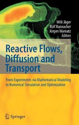 Reactive Flows, Diffusion and Transport: From Experiments via Mathematical Modeling to Numerical Simulation and Optimization (Hardback)