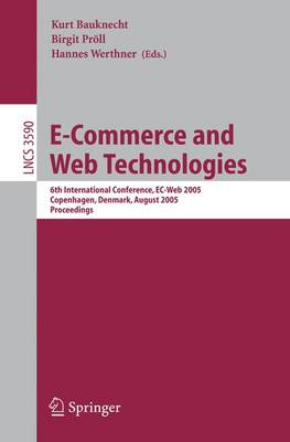 E-Commerce and Web Technologies: 6th International Conference, EC-Web 2005, Copenhagen, Denmark, August 23-26, 2005, Proceedings - Lecture Notes in Computer Science 3590 (Paperback)
