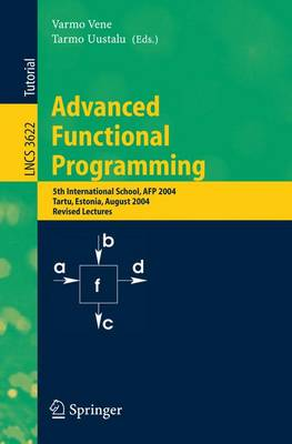 Advanced Functional Programming: 5th International School, AFP 2004, Tartu, Estonia, August 14-21, 2004, Revised Lectures - Lecture Notes in Computer Science 3622 (Paperback)