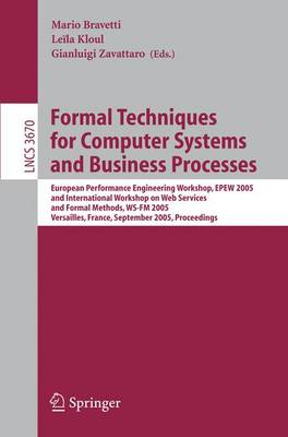 Formal Techniques for Computer Systems and Business Processes: European Performance Engineering Workshop, EPEW 2005 and International Workshop on Web Services and Formal Methods, WS-FM 2005, Versailles, France, September 1-3, 2005, Proceedings - Lecture Notes in Computer Science 3670 (Paperback)