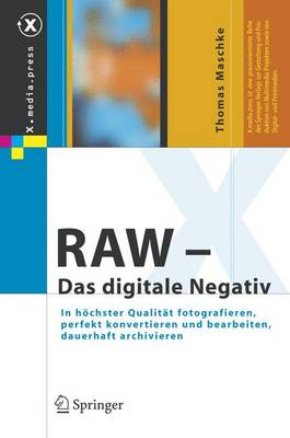 Raw - Das Digitale Negativ: In Hochster Qualitat Fotografieren, Perfekt Konvertieren Und Bearbeiten, Dauerhaft Archivieren (Hardback)