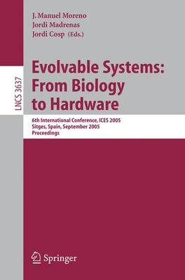 Evolvable Systems: From Biology to Hardware: 6th International Conference, ICES 2005, Sitges, Spain, September 12-14, 2005, Proceedings - Lecture Notes in Computer Science 3637 (Paperback)