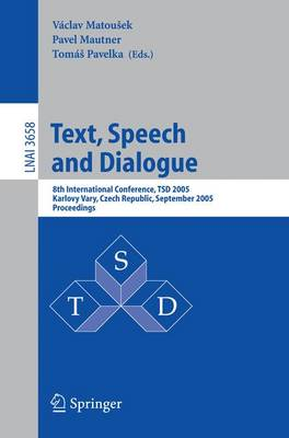 Text, Speech and Dialogue: 8th International Conference, TSD 2005, Karlovy Vary, Czech Republic, September 12-15, 2005, Proceedings - Lecture Notes in Artificial Intelligence 3658 (Paperback)