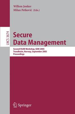 Secure Data Management: Second VLDB Workshop, SDM 2005, Trondheim, Norway, August 30-September 2, 2005, Proceedings - Lecture Notes in Computer Science 3674 (Paperback)