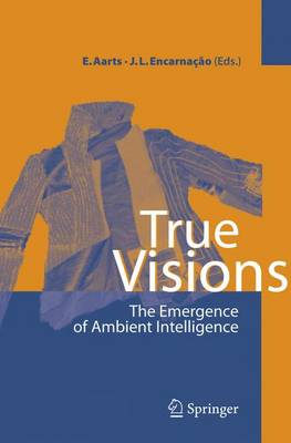 True Visions: The Emergence of Ambient Intelligence (Hardback)