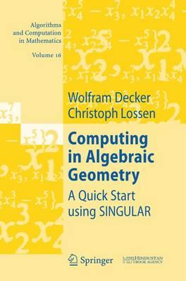 Computing in Algebraic Geometry: A Quick Start using SINGULAR - Algorithms and Computation in Mathematics 16 (Hardback)
